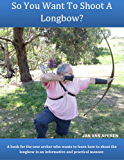 So You Want To Shoot A Longbow?