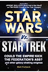 Star Wars vs. Star Trek: Could the Empire kick the Federation's ass? And other galaxy-shaking enigmas Kindle Edition