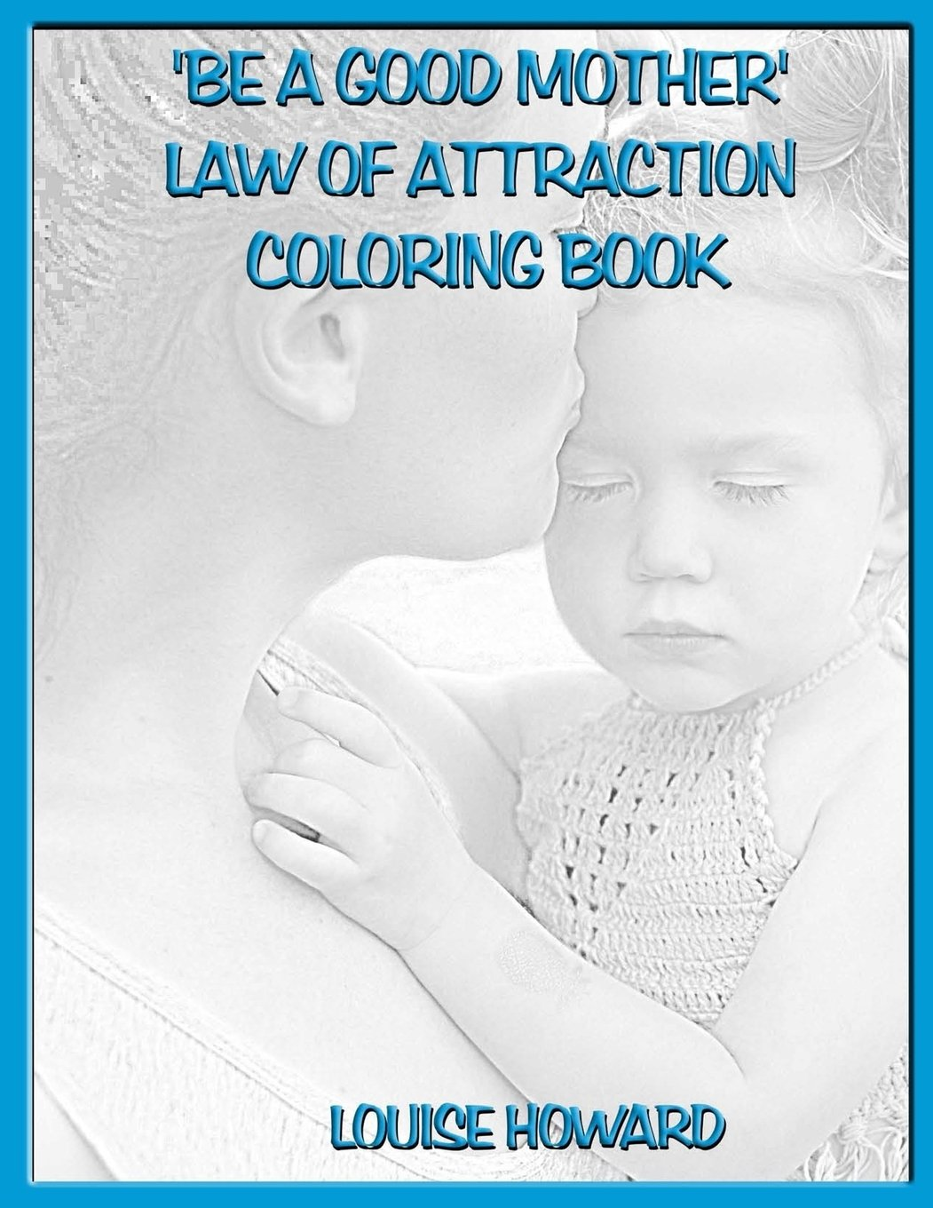 'Be a Good Mother' Law Of Attraction Coloring Book (Relationships & Happy Family Law of Attraction) (Volume 14) pdf epub