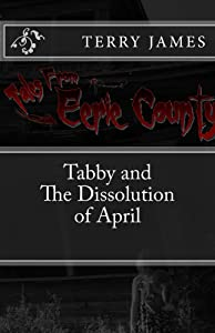 Tabby And The Dissolution of April (Tales from Eerie County Book 2)