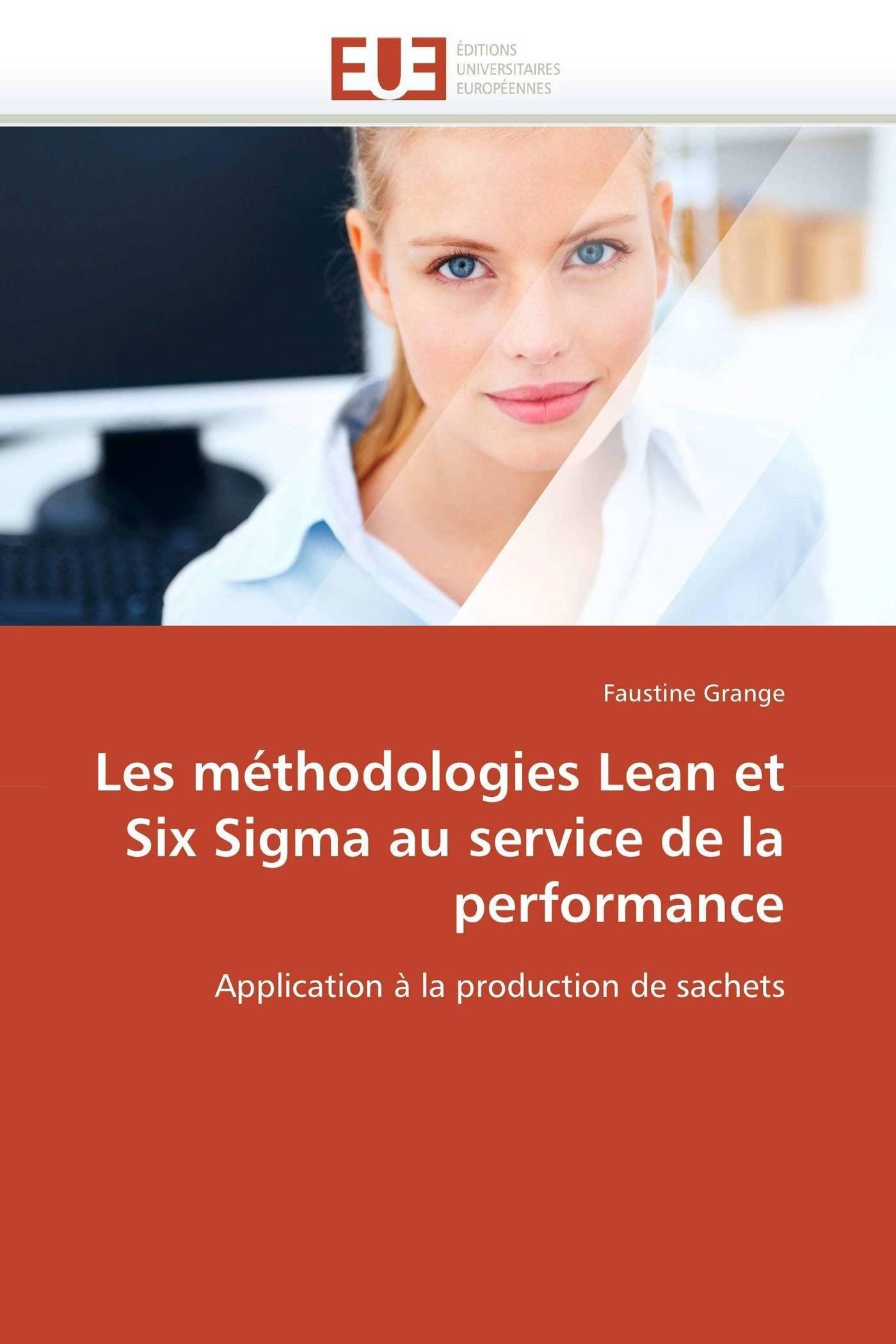 Les méthodologies Lean et Six Sigma au service de la performance: Application à la production de sachets (Omn.Univ.Europ.) (French Edition)