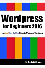 Wordpress for Beginners 2016: A Visual Step-by-Step Guide to Mastering Wordpress Kindle Edition