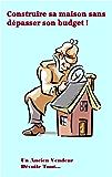 Construire sa Maison sans dépasser son budget