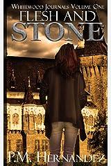 Flesh and Stone (Whitewood Journals) (Volume 1) Paperback