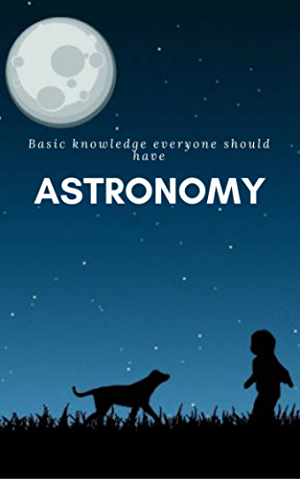 Astronomy: Basic Knowledge That Everyone Should Have