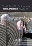 Monument Wars: Washington, D.C, the National Mall, and the Transformation of the Memorial Landscape