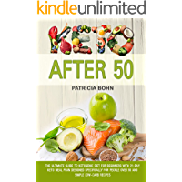 Keto After 50: The Ultimate Guide to Ketogenic Diet for Beginners with 21-Day Keto Meal Plan Designed Specifically for…