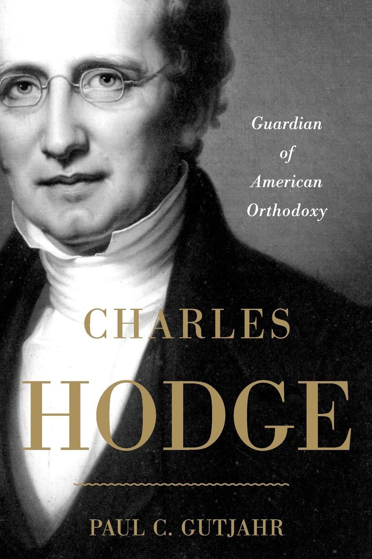 Charles Hodge: Guardian of American Orthodoxy: Amazon.co.uk: Gutjahr, Paul  C.: 9780199895526: Books