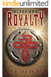 Blood and Royalty (Book three of the Royalty Trilogy): 2017 Modernized Format (Dragoneers Saga 6)