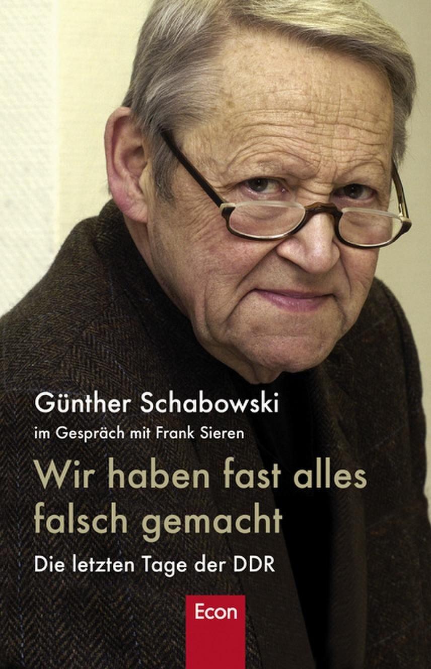 Wir haben fast alles falsch gemacht: Die letzten Tage der DDR