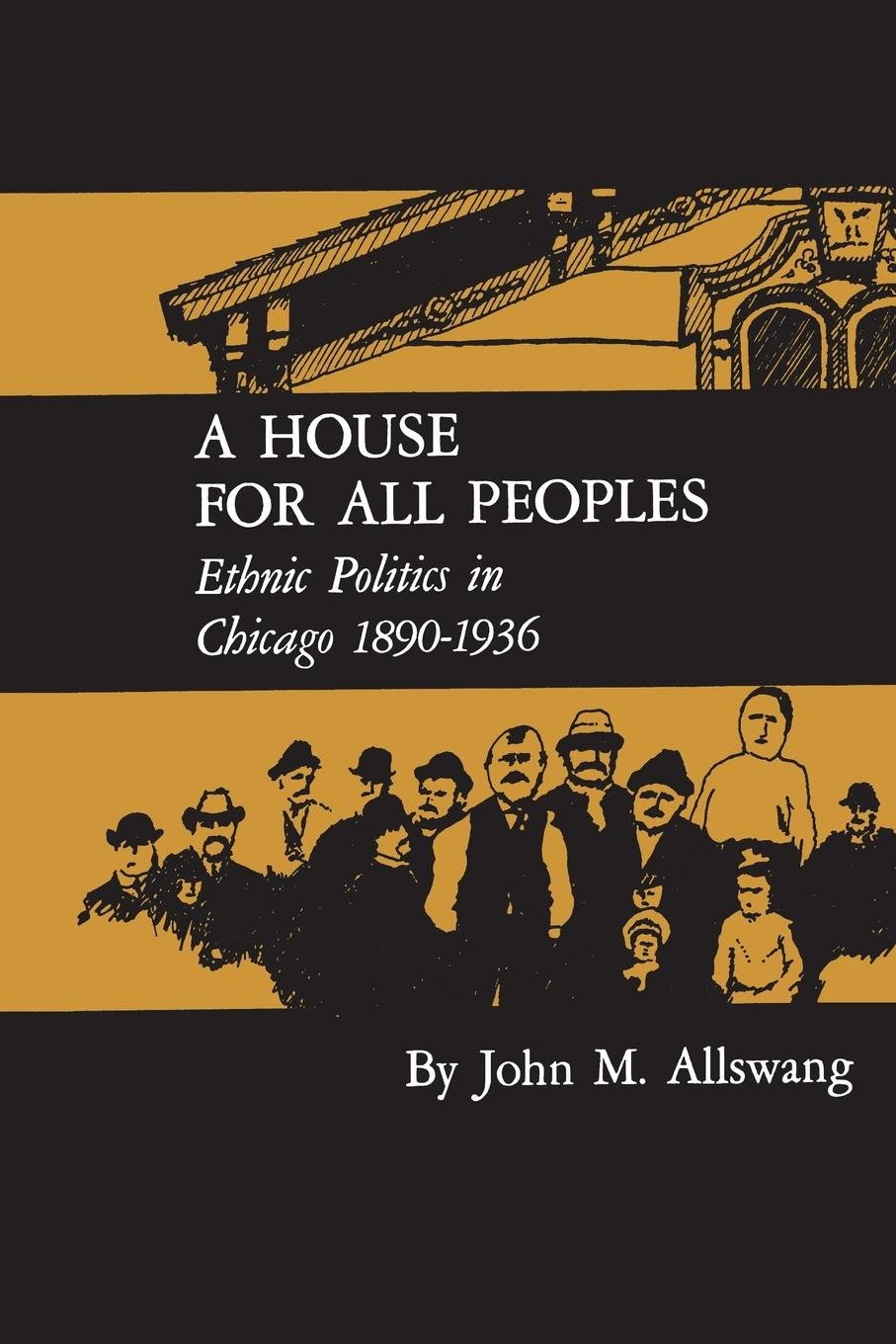 A House for All Peoples: Ethnic Politics in Chicago 1890–1936 pdf
