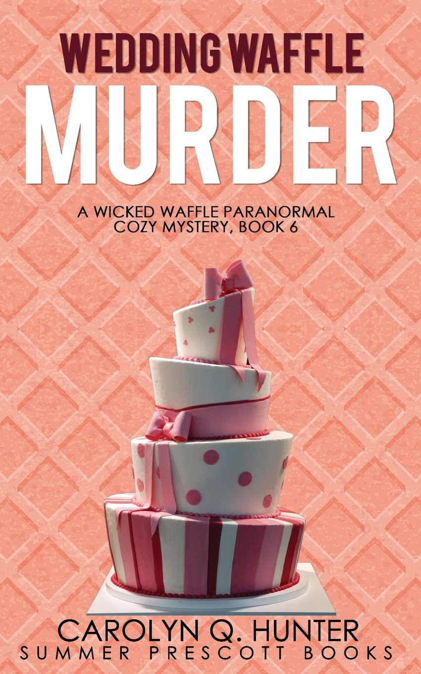 Download Wedding Waffle Murder (A Wicked Waffle Paranormal Cozy Mystery) (Volume 6) PDF