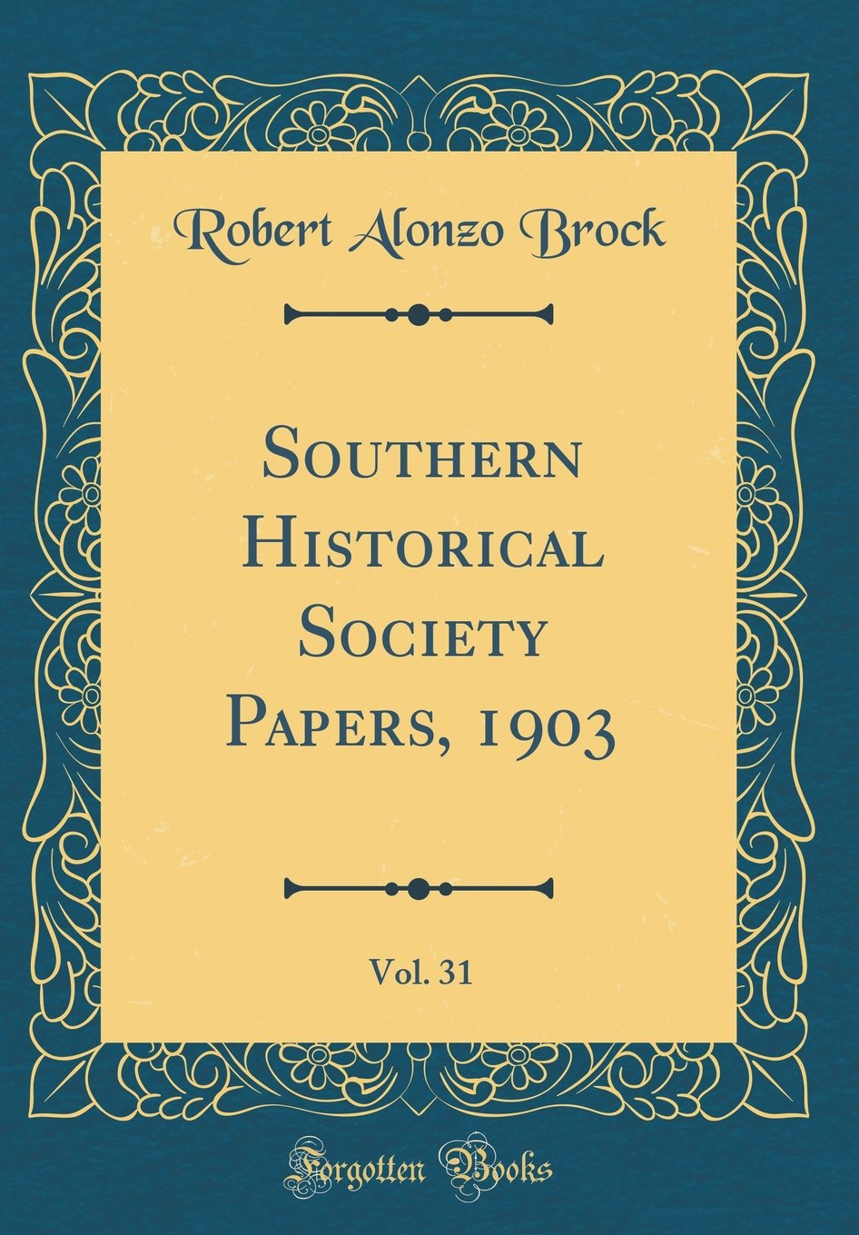 Southern Historical Society Papers, 1903, Vol. 31 (Classic Reprint) pdf