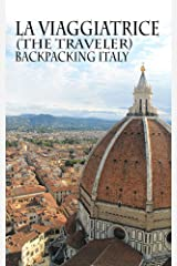 La Viaggiatrice (The Traveler): Backpacking Italy Kindle Edition