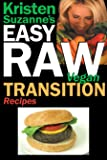 Kristen Suzanne's Easy Raw Vegan Transition Recipes: Fast, Easy, Raw and Cooked Vegan Recipes to Help You and Your Family Start Migrating Toward the W