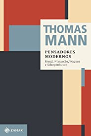 Pensadores modernos: Freus, Nietzsche, Wagner e Schopenhauer (Thomas Mann - Ensaios & Escritos)