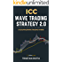 ICC WAVE TRADING STRATEGY 2.0: A scalping/swing trading hybrid (Shaped by straightforward rules and filled with practical examples to start your trading business) (Inflow-Crypto Club Book 3)