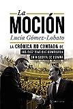 La moción: La crónica no contada de los diez días que cambiaron la historia de España