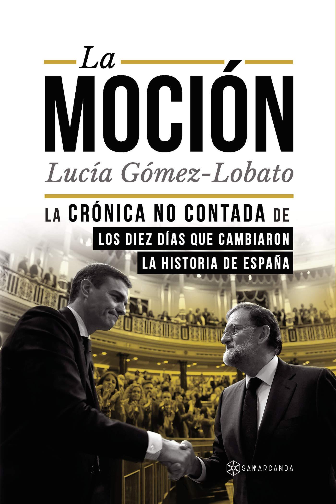 La moción: La crónica no contada de los diez días que cambiaron la historia de España: Amazon.es: Gómez-Lobato, Lucía: Libros