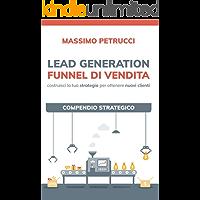 Lead Generation e Funnel di Vendita: Compendio Strategico (Clienti FAST Vol. 1)