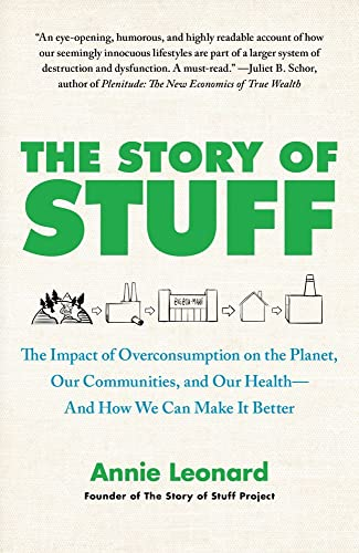 The Story of Stuff: The Impact of Overconsumption on the Planet; Our Communities; and Our Health-And How We Can Make It Better