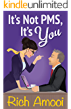 It's Not PMS, It's You