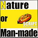 SCRIPT domestic industry III「Nature or Man-made」
