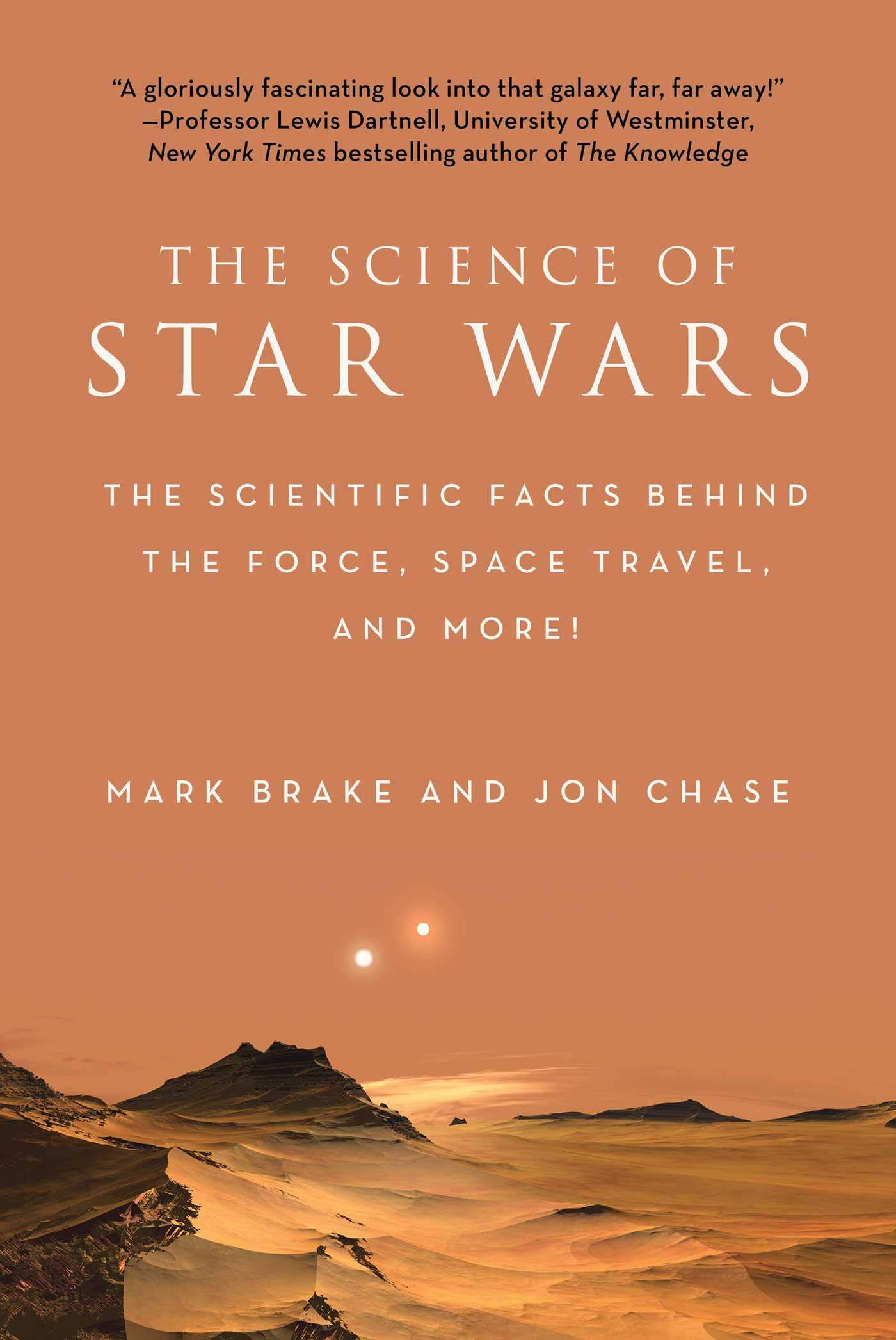 Amazon.com: The Science of Star Wars: The Scientific Facts Behind the  Force, Space Travel, and More! (9781944686284): Mark Brake, Jon Chase: Books