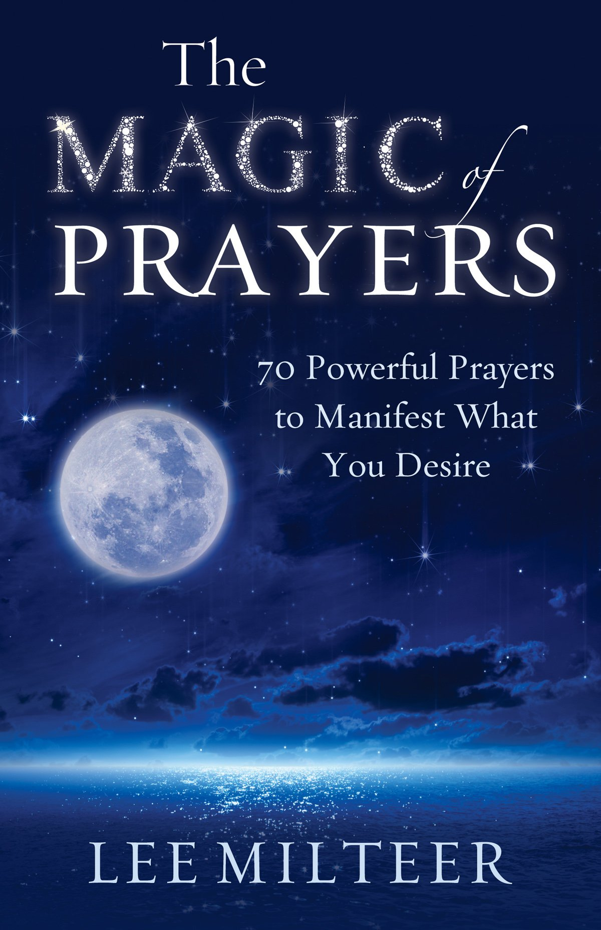 The Magic Of Prayers: 70 Powerful Prayers To Manifest What You Desire: Lee  Milteer: 9781937907464: Amazon: Books
