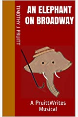 An Elephant On Broadway : A PruittWrites Musical Kindle Edition