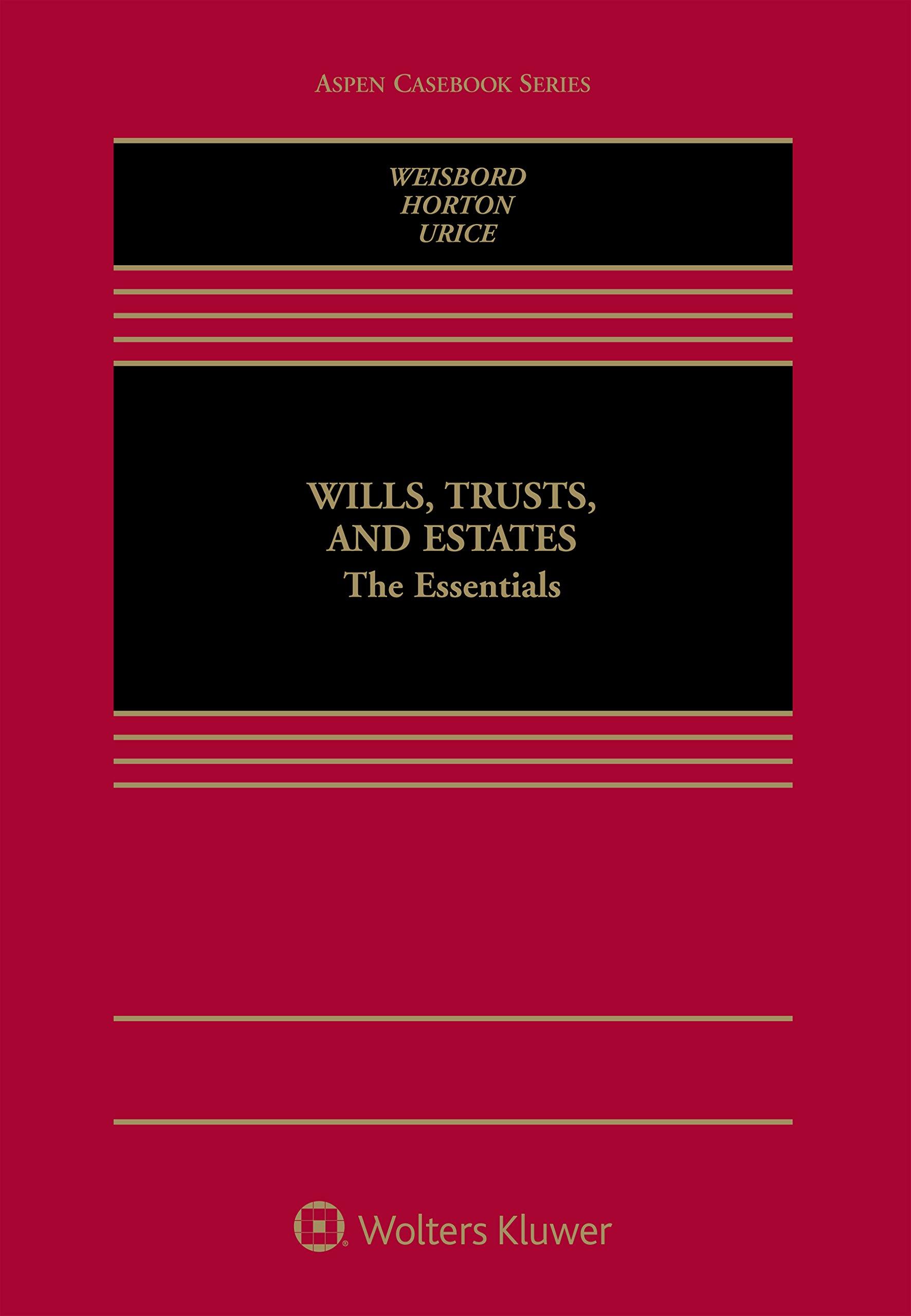 Wills, Trusts, and Estates: The Essentials (Aspen Casebook)