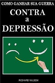 Como Vencer sua Guerra Contra a Depressão: Livre-se da Ansiedade e Tristeza que a Depressão Trás