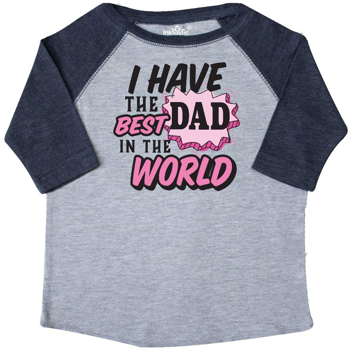 inktastic I Have The Best Dad in The World Toddler T-Shirt