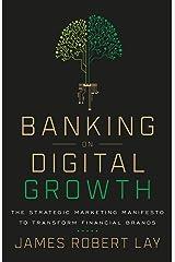 Banking on Digital Growth: The Strategic Marketing Manifesto to Transform Financial Brands Kindle Edition