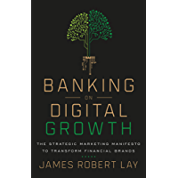 Banking on Digital Growth: The Strategic Marketing Manifesto to Transform Financial Brands