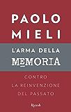 L'arma della memoria: Contro la reinvenzione del passato