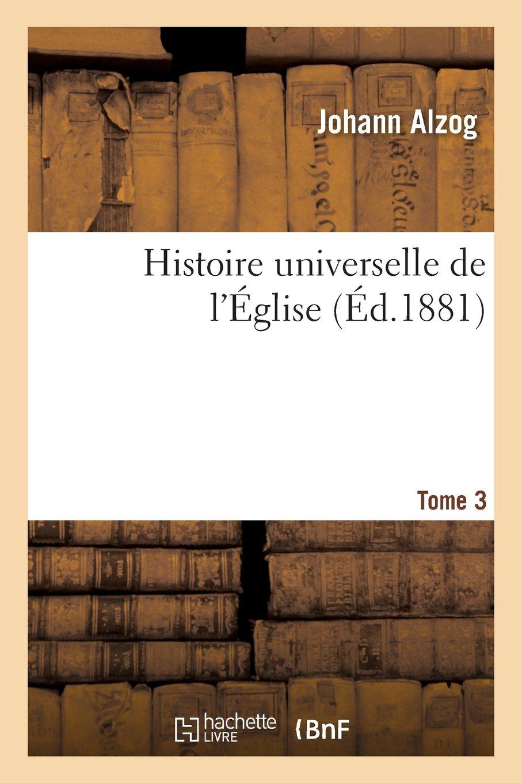 Histoire Universelle de L Eglise. Tome 3 (Religion) (French Edition) pdf