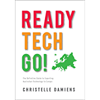 Ready, Tech, Go!: The Definitive Guide to Exporting Australian Technology to Europe