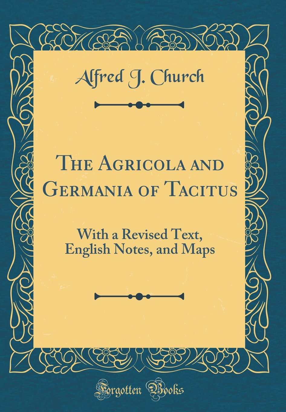 Download The Agricola and Germania of Tacitus: With a Revised Text, English Notes, and Maps (Classic Reprint) ebook