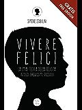 Vivere felici: La (mia) teoria della felicità in dieci (brevissimi) passaggi (Italian Edition)