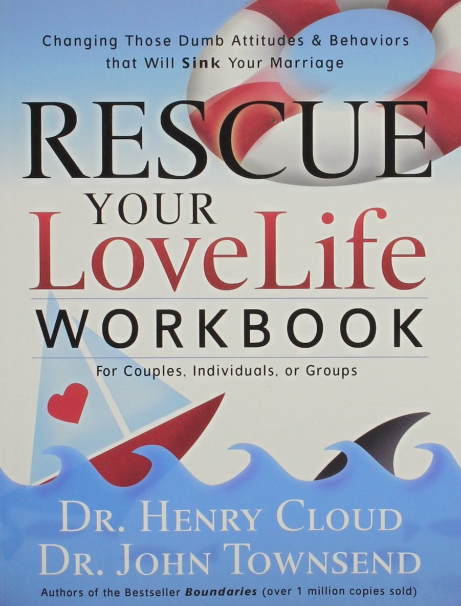 Workbooks relationship rescue workbook : Rescue Your Love Life, Workbook: Dr Henry Cloud, Dr John Townsend ...
