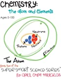 Chemistry: The Atom and Elements (Super Smart Science Series)