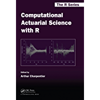 Computational Actuarial Science with R (Chapman & Hall/CRC The R Series Book 17)