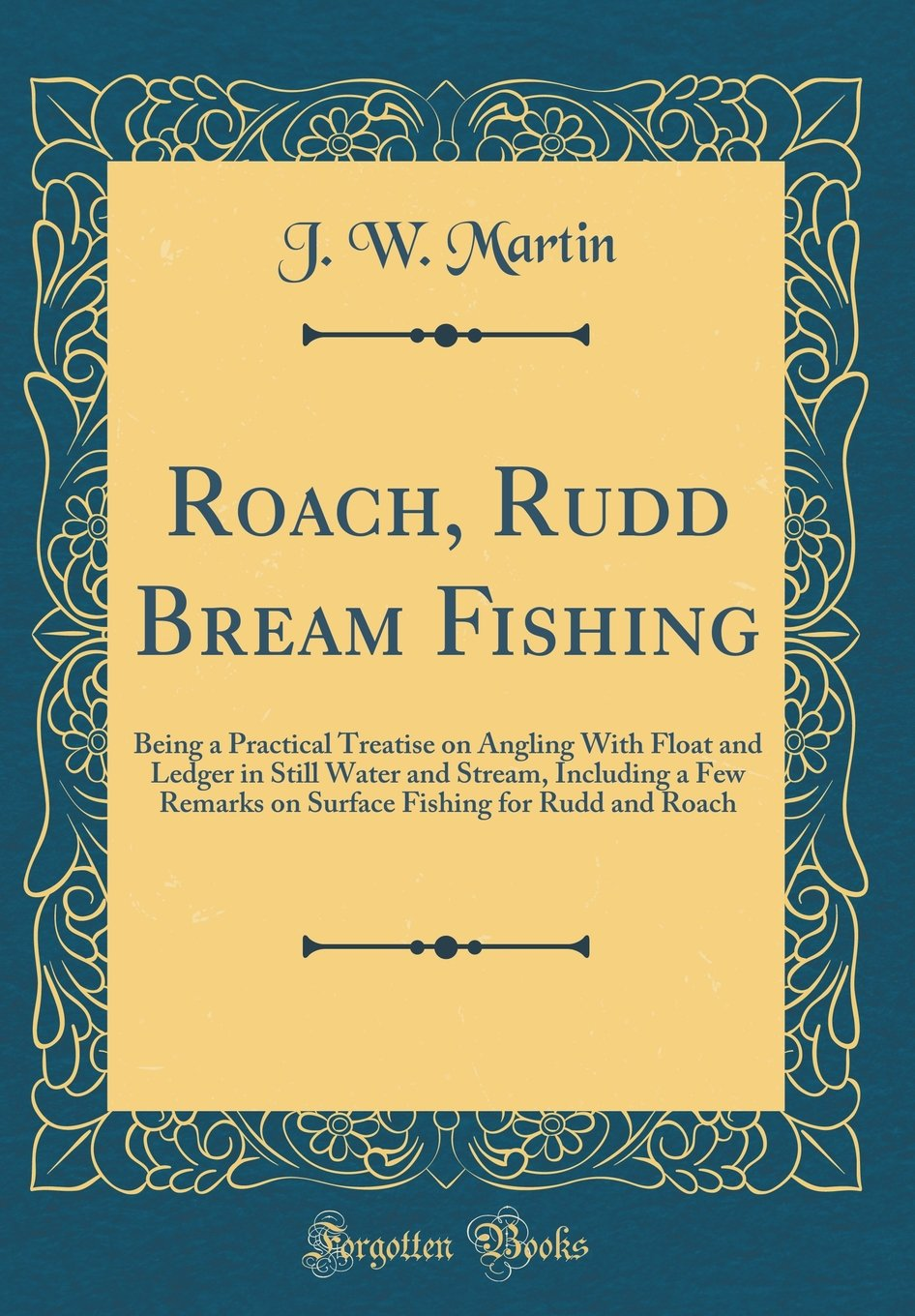 Download Roach, Rudd Bream Fishing: Being a Practical Treatise on Angling With Float and Ledger in Still Water and Stream, Including a Few Remarks on Surface Fishing for Rudd and Roach (Classic Reprint) pdf epub