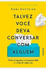 Talvez você deva conversar com alguém: Uma terapeuta, o terapeuta dela e a vida de todos nós (Portuguese Edition) Kindle Edition