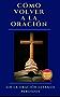 LA NECESIDAD DE REZAR: Cómo volver a la Oración (Libros de oraciones) (Spanish Edition)