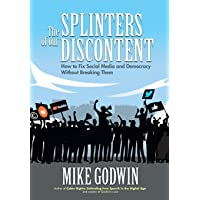 Image for The Splinters of our Discontent: How to Fix Social Media and Democracy Without Breaking Them
