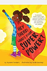 Hey There! What's Your Superpower?: A book to encourage a growth mindset of resilience, persistence, self-confidence, self-reliance and self-esteem Paperback