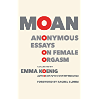 Moan: Anonymous Essays on Female Orgasm (English Edition)