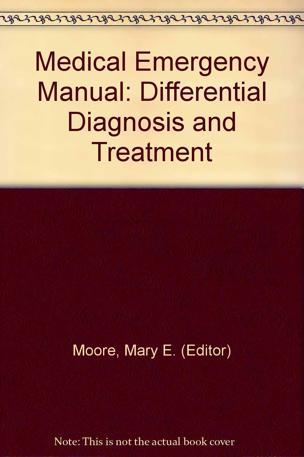 Medical Emergency Manual: Differential Diagnosis and Treatment: Mary E.  (Editor) Moore: Amazon.com: Books